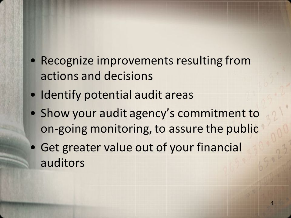 Recognize improvements resulting from actions and decisions Identify potential audit areas Show your audit agencys commitment to on-going monitoring, to assure the public Get greater value out of your financial auditors 4