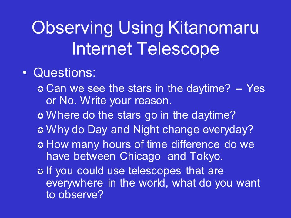 Observing Using Kitanomaru Internet Telescope Questions: Can we see the stars in the daytime.