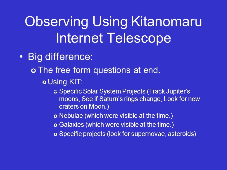 Observing Using Kitanomaru Internet Telescope Big difference: The free form questions at end.