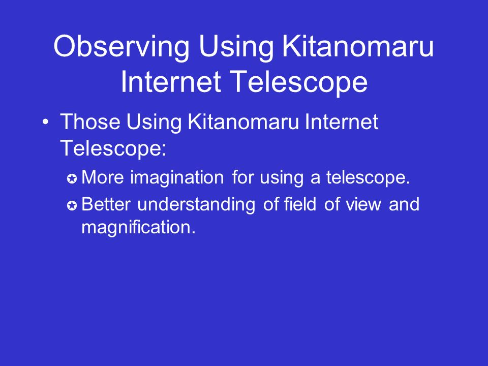 Observing Using Kitanomaru Internet Telescope Those Using Kitanomaru Internet Telescope: More imagination for using a telescope.