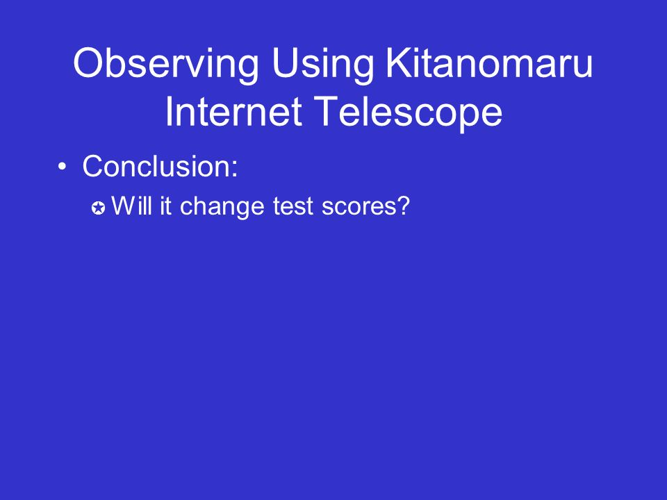 Observing Using Kitanomaru Internet Telescope Conclusion: Will it change test scores?