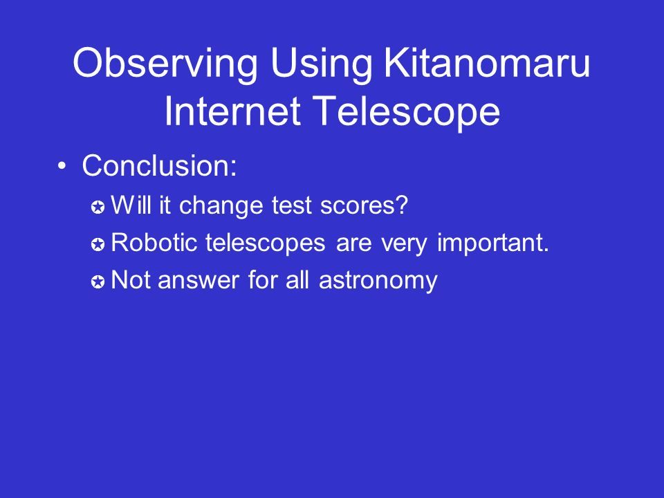 Observing Using Kitanomaru Internet Telescope Conclusion: Will it change test scores.