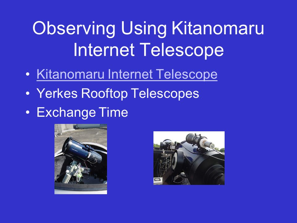 Observing Using Kitanomaru Internet Telescope Kitanomaru Internet Telescope Yerkes Rooftop Telescopes Exchange Time