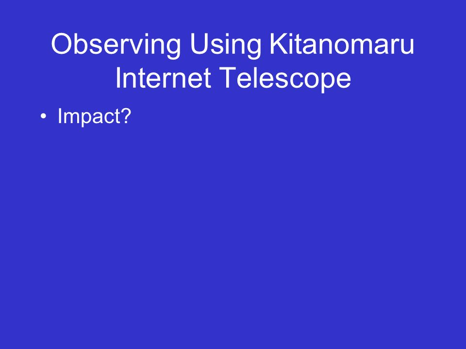 Observing Using Kitanomaru Internet Telescope Impact?