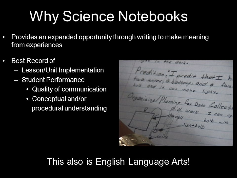 Why Science Notebooks Provides an expanded opportunity through writing to make meaning from experiences Best Record of –Lesson/Unit Implementation –St