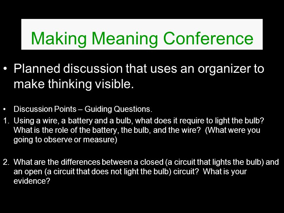 Making Meaning Conference Planned discussion that uses an organizer to make thinking visible. Discussion Points – Guiding Questions. 1.Using a wire, a