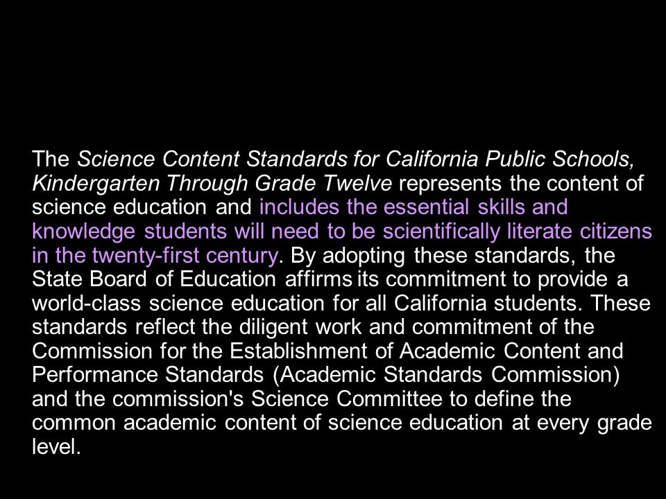 The Science Content Standards for California Public Schools, Kindergarten Through Grade Twelve represents the content of science education and include