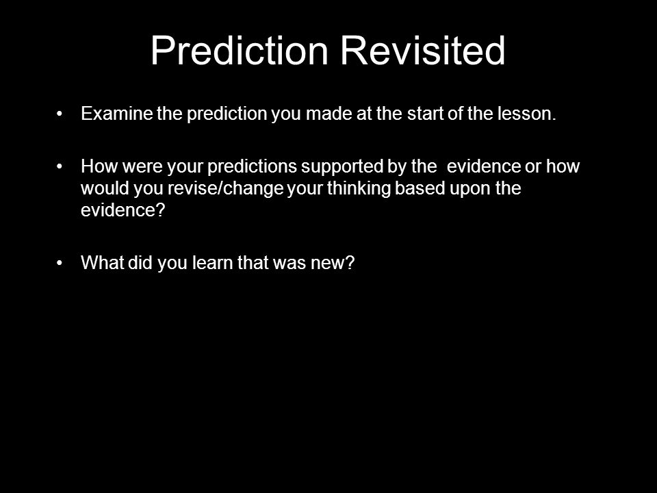 Prediction Revisited Examine the prediction you made at the start of the lesson.