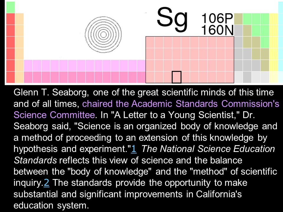 Glenn T. Seaborg, one of the great scientific minds of this time and of all times, chaired the Academic Standards Commission's Science Committee. In