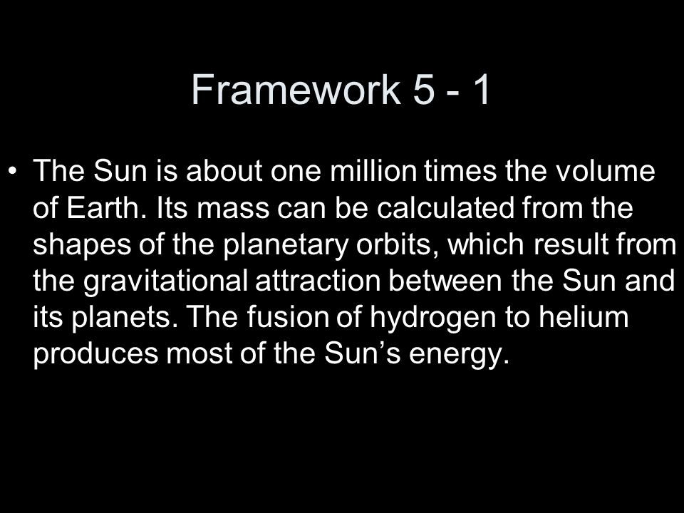 Framework 5 - 1 The Sun is about one million times the volume of Earth.