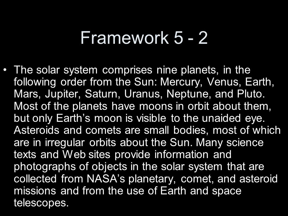 Framework 5 - 2 The solar system comprises nine planets, in the following order from the Sun: Mercury, Venus, Earth, Mars, Jupiter, Saturn, Uranus, Ne