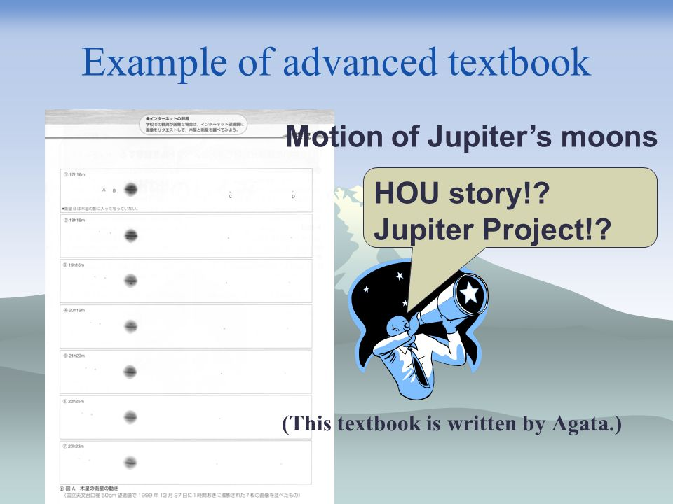 Example of advanced textbook Motion of Jupiters moons (This textbook is written by Agata.) HOU story!.