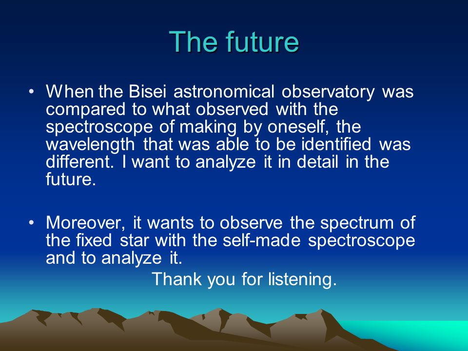 The future When the Bisei astronomical observatory was compared to what observed with the spectroscope of making by oneself, the wavelength that was able to be identified was different.