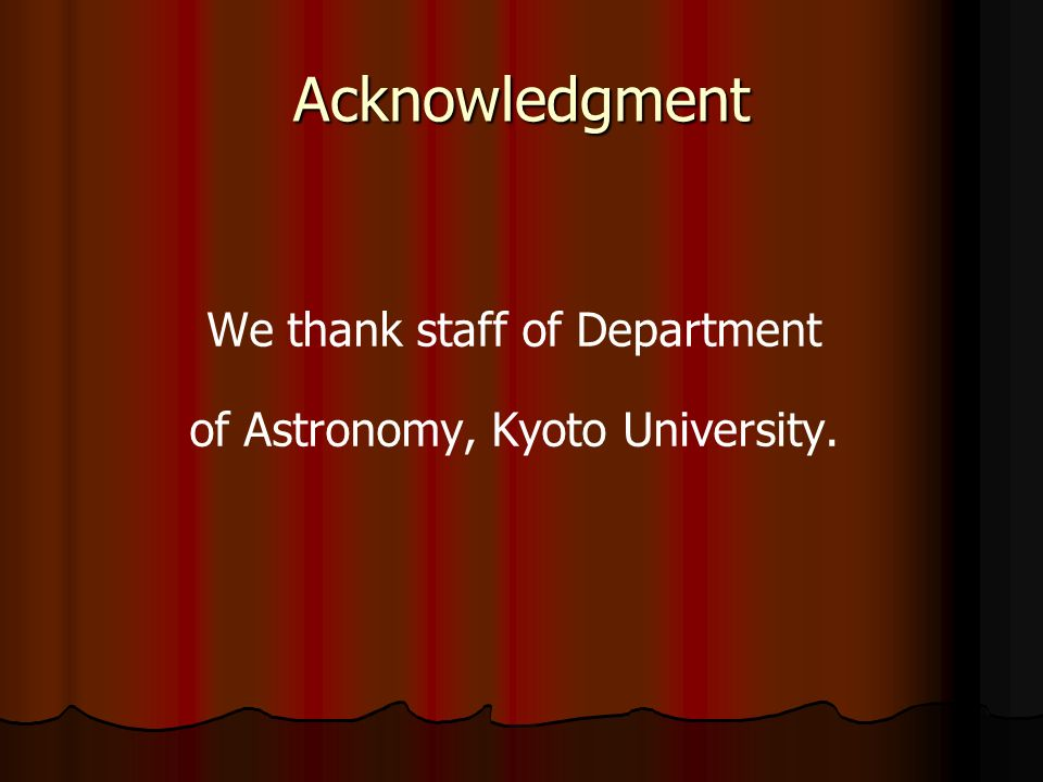 Acknowledgment We thank staff of Department of Astronomy, Kyoto University.
