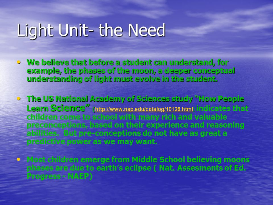 Light Unit- the Need -- continued -- a bigger picture Most United States Science Curriculum is not coherent -- not a big theme interconnecting units, units dont build on each other year to year little technology use or real data use, etc.