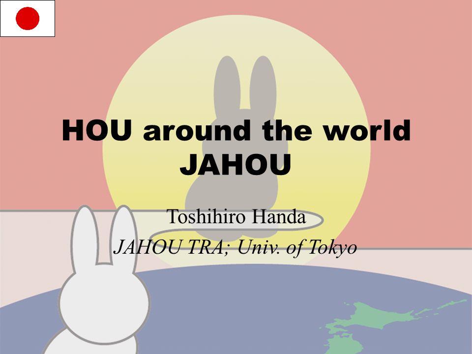 HOU around the world JAHOU Toshihiro Handa JAHOU TRA; Univ. of Tokyo