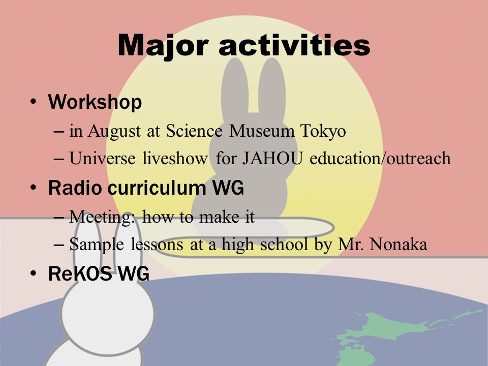 On-going activities Curriculum for radio astronomy (Radi-curri) – Introduction to radio astronomy – See C10, C12 ReKOS WG – make short multimedia texts with ReKOS – What is ReKOS.