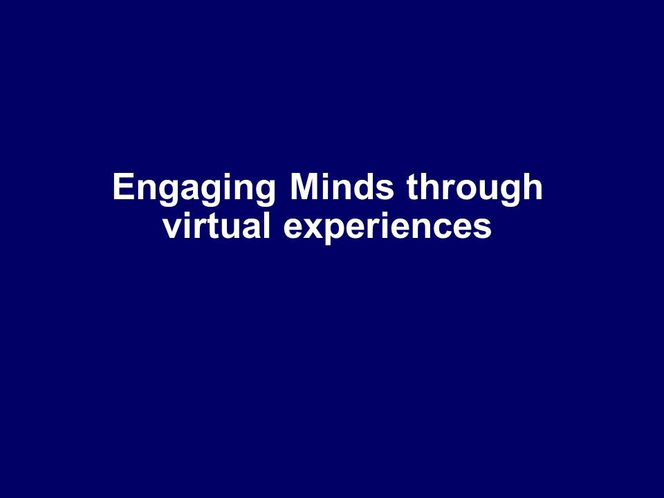 Engaging Minds through virtual experiences