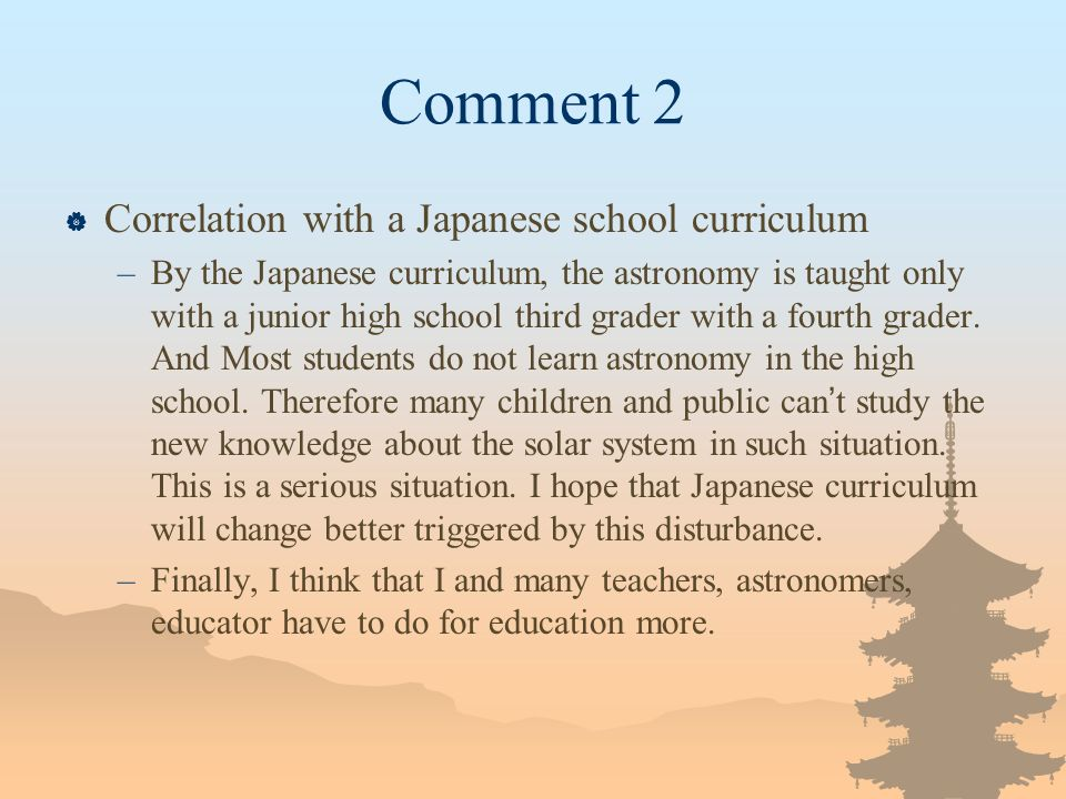 Comment 2 Correlation with a Japanese school curriculum –By the Japanese curriculum, the astronomy is taught only with a junior high school third grader with a fourth grader.