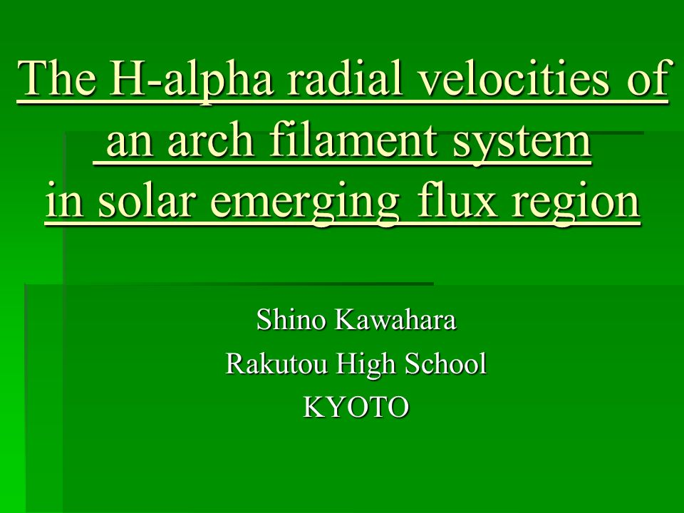 The H-alpha radial velocities of an arch filament system in solar emerging flux region Shino Kawahara Rakutou High School KYOTO