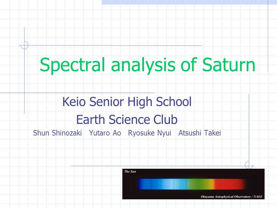 Spectral analysis of Saturn Keio Senior High School Earth Science Club Shun Shinozaki Yutaro Ao Ryosuke Nyui Atsushi Takei