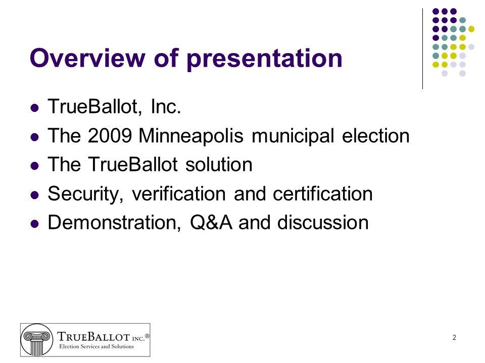 2 Overview of presentation TrueBallot, Inc. The 2009 Minneapolis municipal election The TrueBallot solution Security, verification and certification D