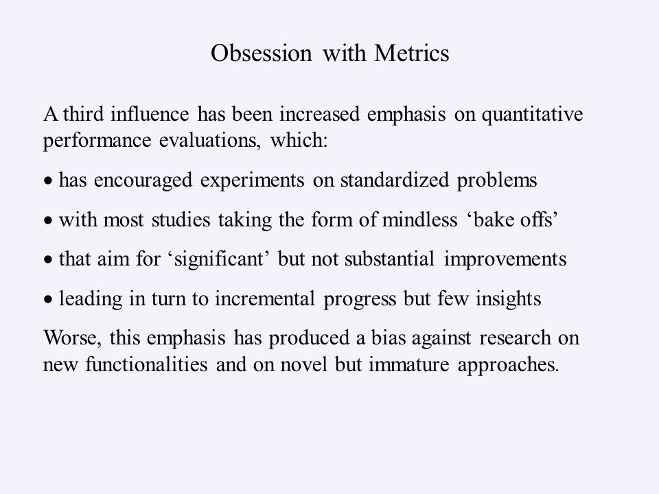 Obsession with Metrics A third influence has been increased emphasis on quantitative performance evaluations, which: has encouraged experiments on sta