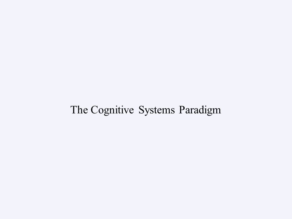 The Cognitive Systems Paradigm