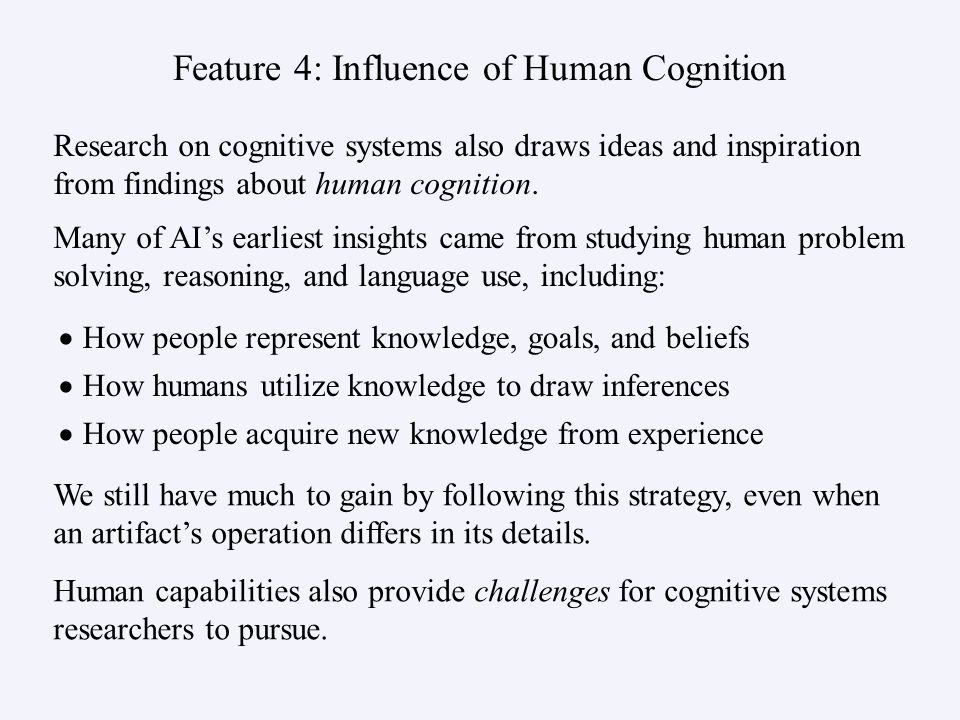 Feature 4: Influence of Human Cognition How people represent knowledge, goals, and beliefs How humans utilize knowledge to draw inferences How people