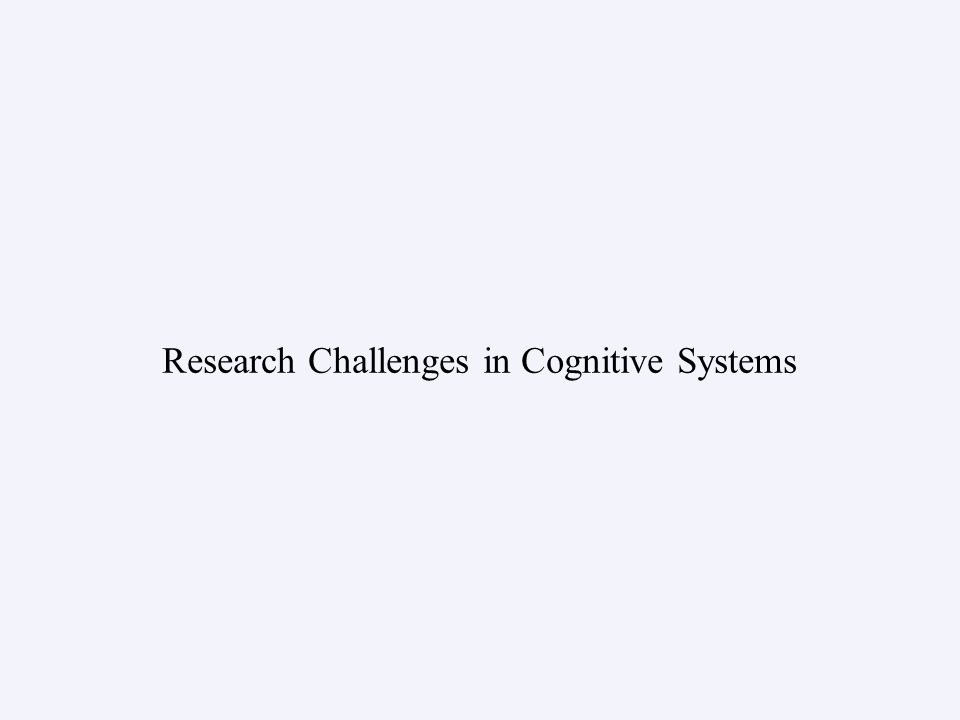 Research Challenges in Cognitive Systems