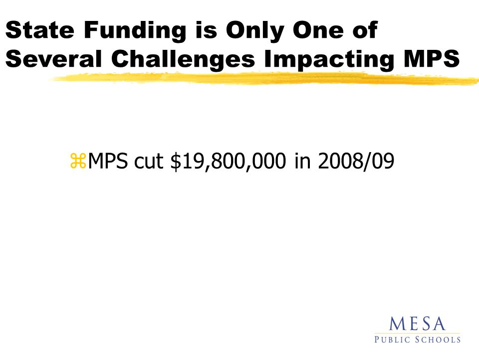 State Funding is Only One of Several Challenges Impacting MPS zMPS cut $19,800,000 in 2008/09