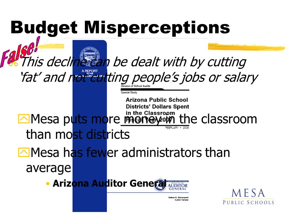 zThis decline can be dealt with by cutting fat and not cutting peoples jobs or salary yMesa puts more money in the classroom than most districts yMesa