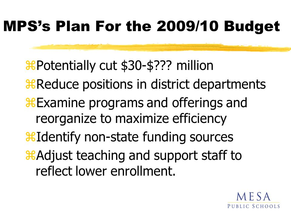 MPSs Plan For the 2009/10 Budget zPotentially cut $30-$ .
