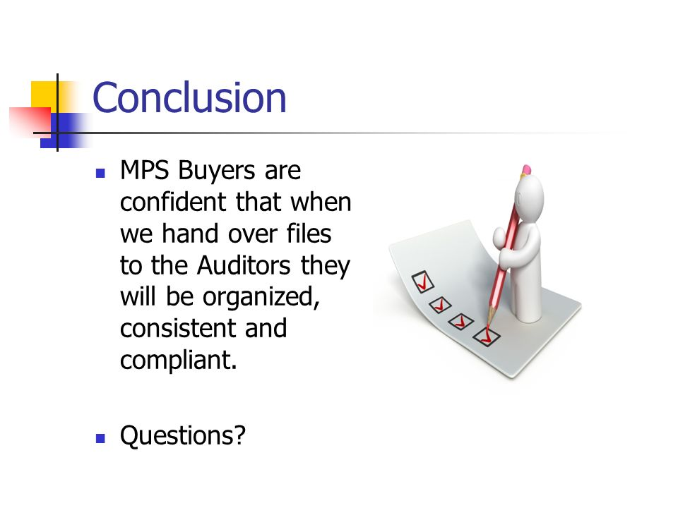 Conclusion MPS Buyers are confident that when we hand over files to the Auditors they will be organized, consistent and compliant.