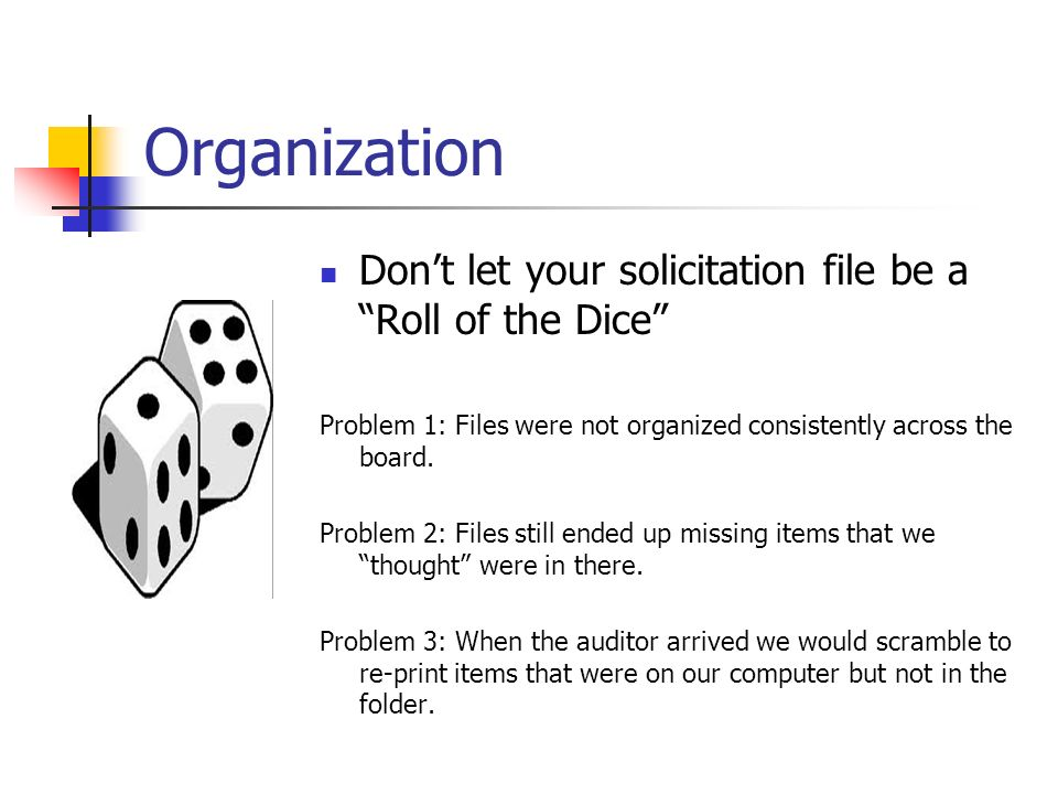 Organization Dont let your solicitation file be a Roll of the Dice Problem 1: Files were not organized consistently across the board.