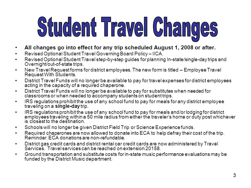3 All changes go into effect for any trip scheduled August 1, 2008 or after. Revised Optional Student Travel Governing Board Policy – IICA. Revised Op