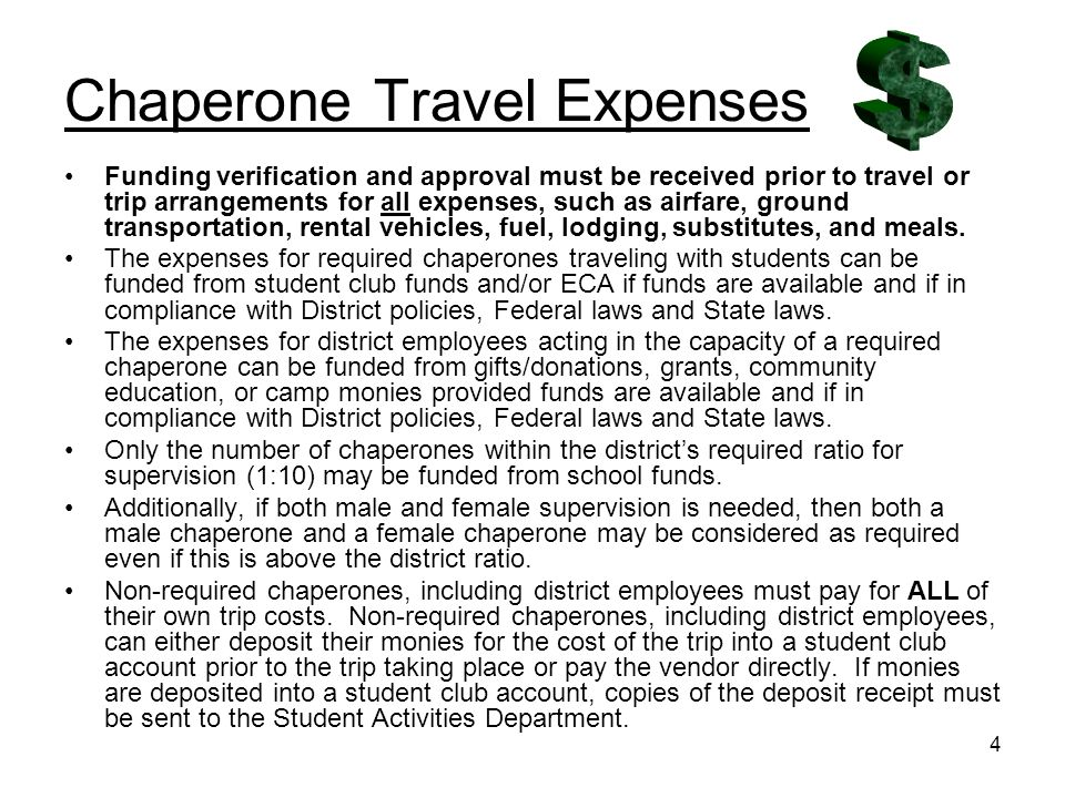 4 Chaperone Travel Expenses Funding verification and approval must be received prior to travel or trip arrangements for all expenses, such as airfare, ground transportation, rental vehicles, fuel, lodging, substitutes, and meals.