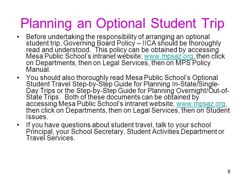 9 Planning an Optional Student Trip Before undertaking the responsibility of arranging an optional student trip, Governing Board Policy – IICA should be thoroughly read and understood.