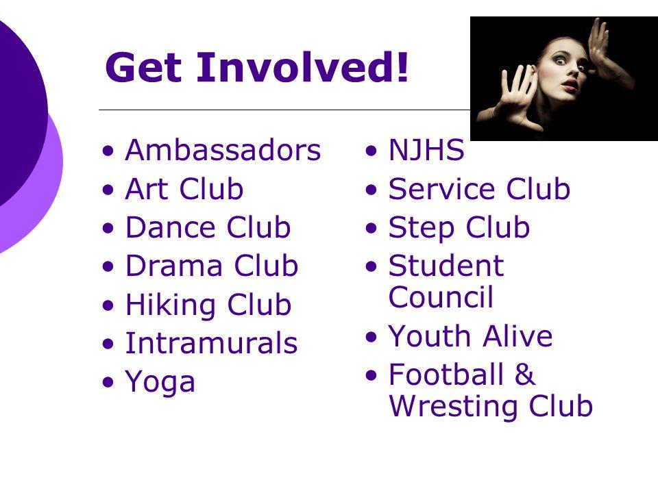 Get Involved! Ambassadors Art Club Dance Club Drama Club Hiking Club Intramurals Yoga NJHS Service Club Step Club Student Council Youth Alive Football