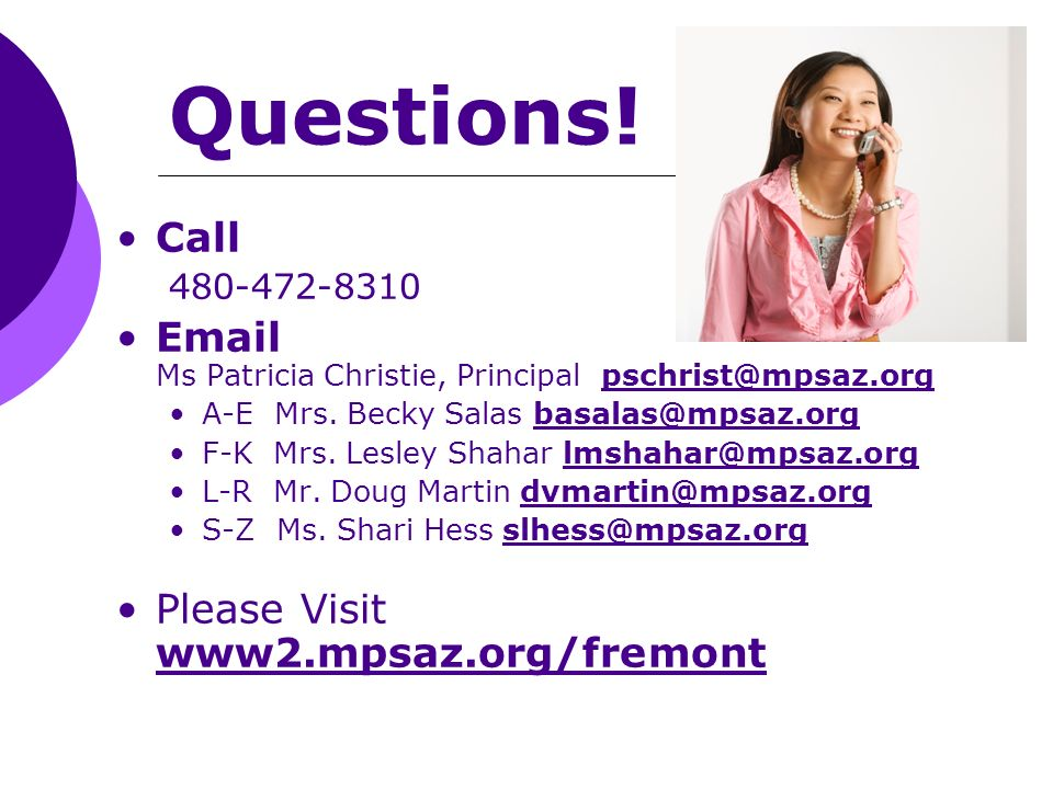 Questions! Call 480-472-8310 Email Ms Patricia Christie, Principal pschrist@mpsaz.org A-E Mrs. Becky Salas basalas@mpsaz.org F-K Mrs. Lesley Shahar lm