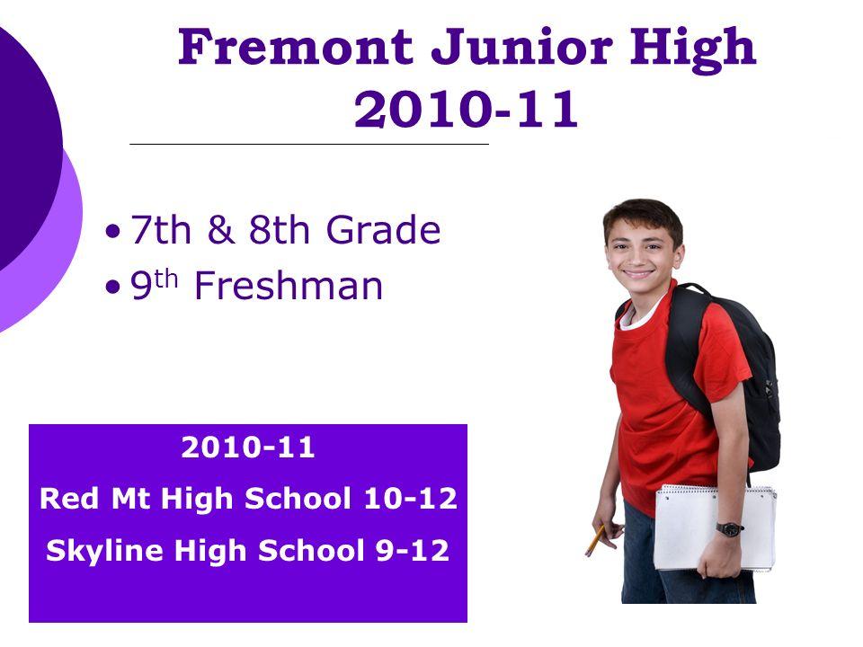 Fremont Junior High 2010-11 7th & 8th Grade 9 th Freshman 2010-11 Red Mt High School 10-12 Skyline High School 9-12