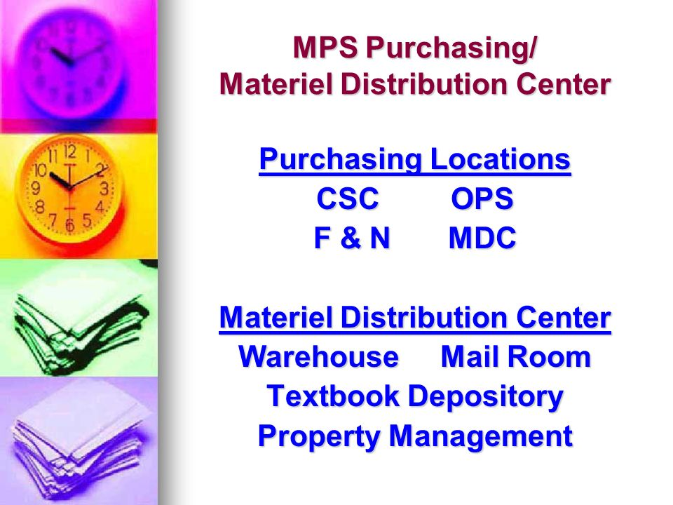 MPS Purchasing/ Materiel Distribution Center Purchasing Locations CSCOPS F & NMDC Materiel Distribution Center Warehous Room Textbook Depository Property Management