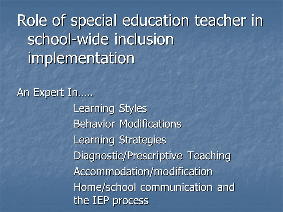 Role of special education teacher in school-wide inclusion implementation An Expert In….. Learning Styles Learning Styles Behavior Modifications Behav
