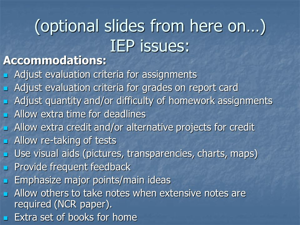 (optional slides from here on…) IEP issues: Accommodations: Adjust evaluation criteria for assignments Adjust evaluation criteria for assignments Adju