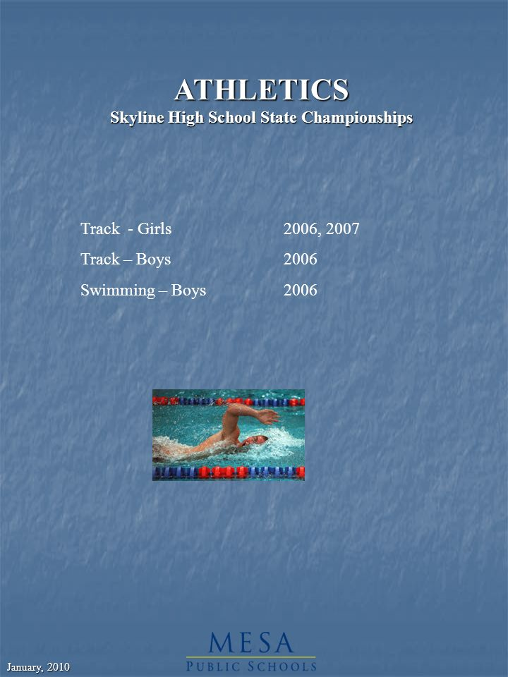 January, 2010 ATHLETICS Skyline High School State Championships Track - Girls2006, 2007 Track – Boys2006 Swimming – Boys2006