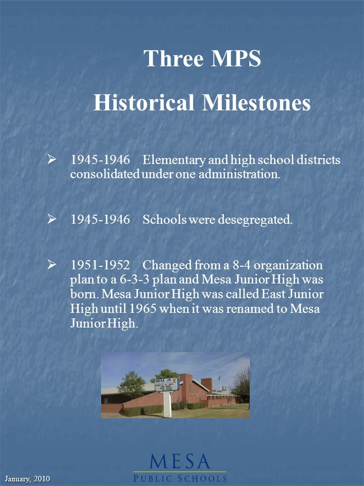 January, 2010 Three MPS Historical Milestones 1945-1946Elementary and high school districts consolidated under one administration.