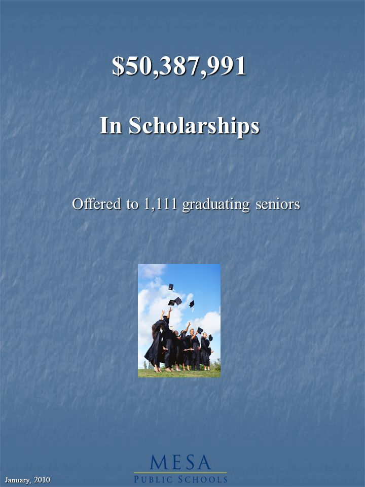 January, 2010 $50,387,991 In Scholarships Offered to 1,111 graduating seniors