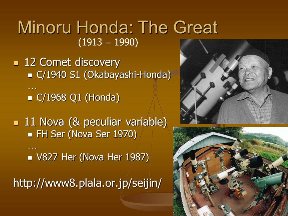 Minoru Honda: The Great 12 Comet discovery 12 Comet discovery C/1940 S1 (Okabayashi-Honda) C/1940 S1 (Okabayashi-Honda)… C/1968 Q1 (Honda) C/1968 Q1 (