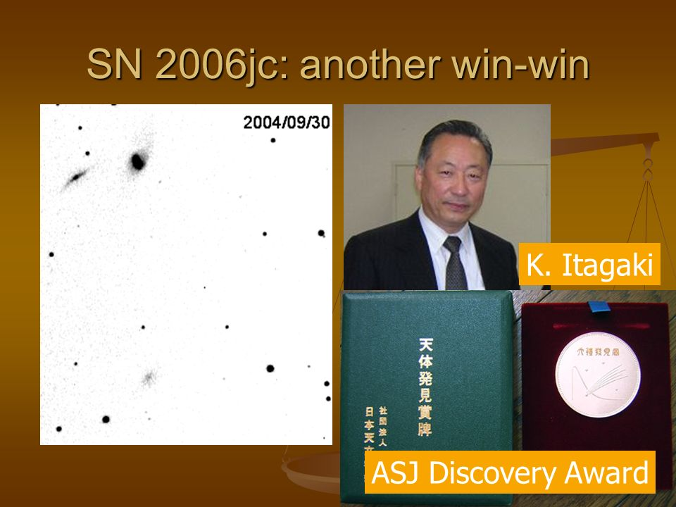 SN 2006jc: another win-win K. Itagaki ASJ Discovery Award