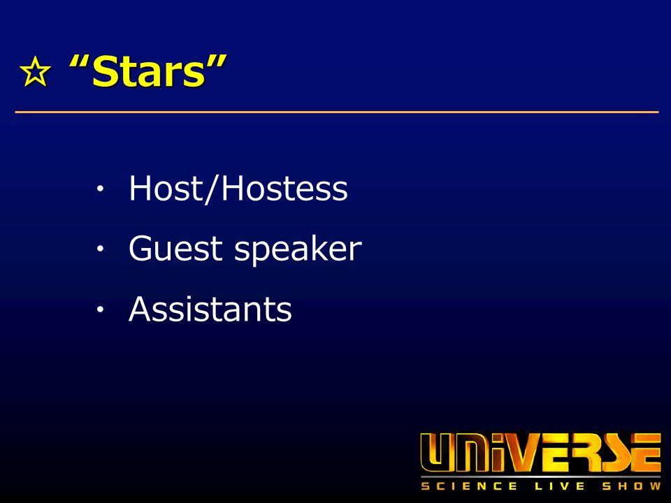 Stars Stars Host/Hostess Guest speaker Assistants
